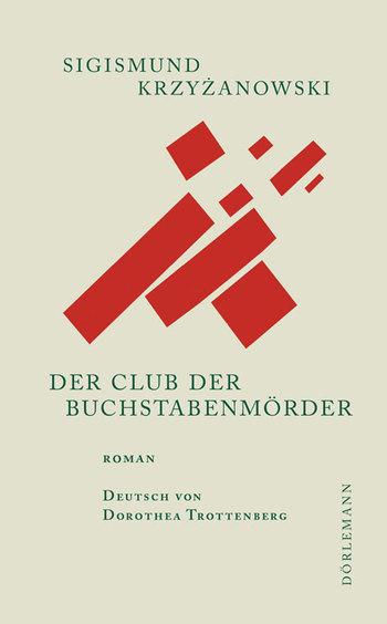 Sigismund Krzyżanowski: Der Club der Buchstabenmörder.
