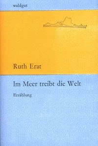 Im Meer treibt die Welt von Ruth Erat.