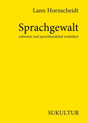 Sprachgewalt erkennen und sprachhandelnd verändern von Lann Hornscheidt.
