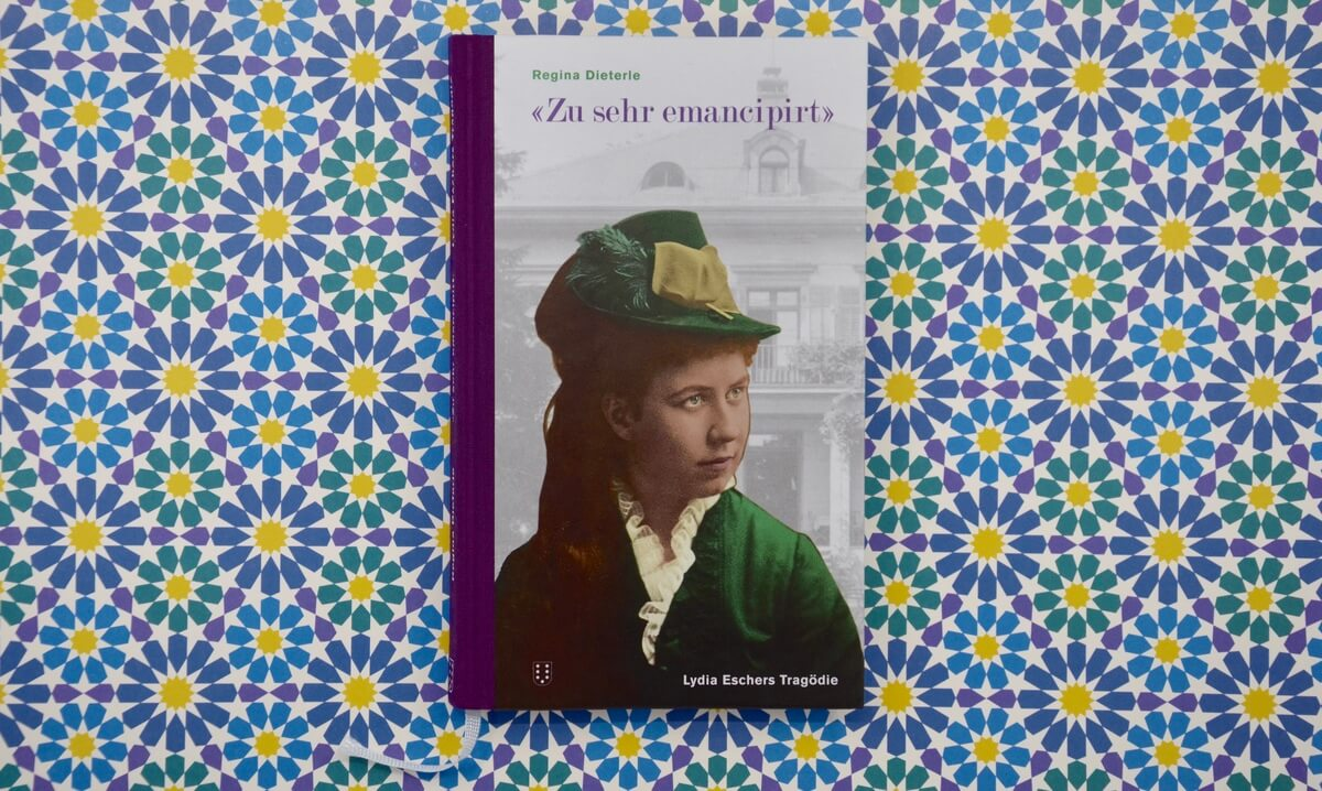 'Zu sehr emancipirt' - Lydia Eschers Tragödie von Regina Dieterle.